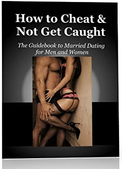 How to Cheat and Not Get Caught - The Guidebook for Married Dating for Men and Women by [Thesiger, James]