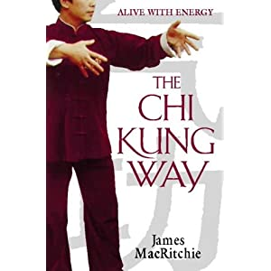 The Chi Kung Way: Alive With Energy James MacRitchie