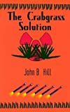 The Crabgrass Solution, John B. Hill, 1410792218