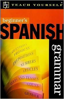 Beginner's Spanish Grammar (Beginner's Grammar)