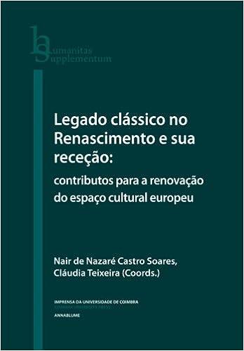Legado clássico no Renascimento e sua receção: contributos para a renovação do espaço cultural europeu