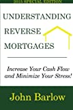 Understanding Reverse Mortgages: Increase Your Cash Flow and Minimize Your Stress!