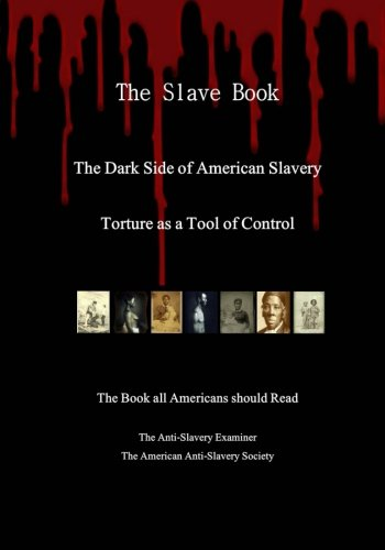 Search : The Dark Side of American Slavery: Torture as a Tool of Control (The Slave Book - The Dark Side of American Slavery - Torture, Punishments and Abuse)
