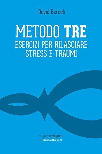 metodo tre esercizi per rilasciare stress e traumi