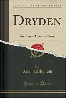 Dryden: An Essay of Dramatic Poesy (Classic Reprint)