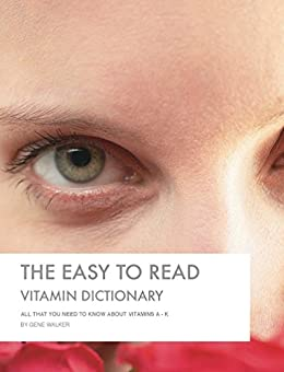 The Easy to read Vitamin Dictionary: ALL that you need to
