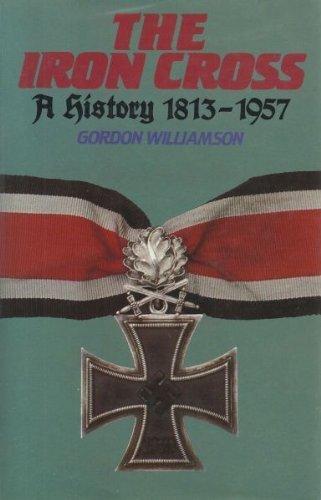 The Iron Cross: A History, 1813-1957 by Williamson, Gordon (1984) Hardcover - 1957 Iron Cross