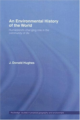 An Environmental History of the World: Humankind's Changing Role in the Community of Life (Routledge Studies in Physical Geography and Environment)