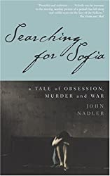 Searching for Sofia : A Tale of Obsession Murder and War