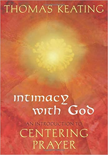 Intimacy With God An Introduction To Centering Prayer Thomas