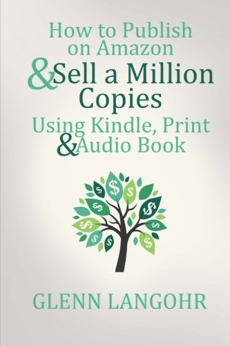 How to Publish on Amazon & Sell A Million Copies With Kindle, Print & Audio Book