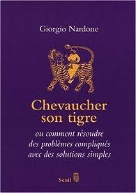 Chevaucher son tigre : L'art du stratagème ou comment résoudre des problèmes compliqués avec des solutions simples par Giorgio Nardone