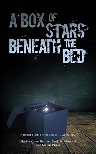 book cover of A Box of Stars Beneath the Bed: 2016 National Flash-Fiction Day Anthology