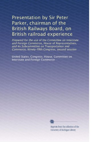 Presentation by Sir Peter Parker, chairman of the British Railways Board, on British railroad experience