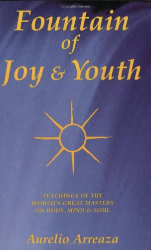 Fountain of Joy & Youth: Teachings of the World's Great Masters on Body, Mind & Soul