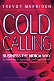 img - for Cold Calling, Business the Nokia Way: Secrets of the World's Fastest Moving Company book / textbook / text book