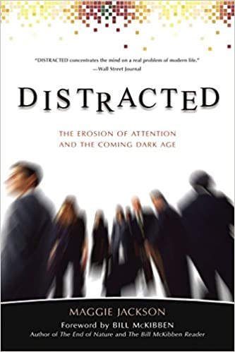 Image result for Distracted: The Erosion of Attention and the Coming Dark Age by Maggie Jackson