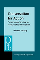 Conversation for Action: The computer terminal as medium of communication (Pragmatics & Beyond New Series)