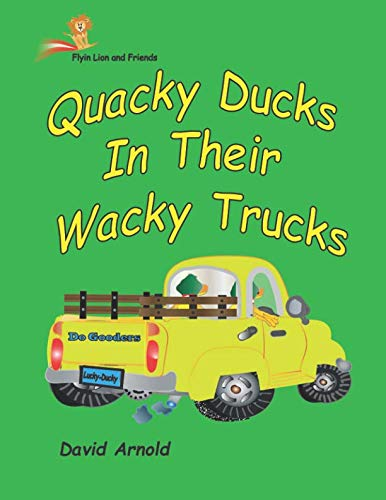 - Quacky Ducks in Their Wacky Trucks (Flyin Lion and Friends) (Volume 8)