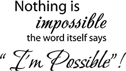 Nothing is impossible... the word itself says \