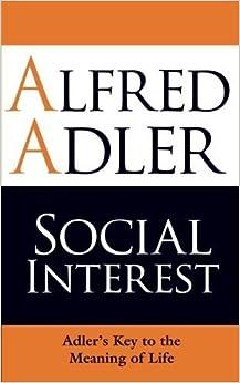 Social Interest: Adler's Key to the Meaning of Life by Adler, Alfred, Brett, Colin (2009)