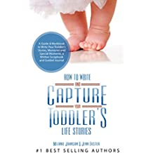 How to Write your and Capture Your Toddler's Life Stories: A Guide & Workbook to Write Your Toddler's Stories & Memories, a Scrapbook & Guided Journal (Elite Story Starters 5)