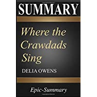 Summary: Where the Crawdads Sing | A Comprehensive Summary  to the Book of Delia Owens (Epic Summary Books)
