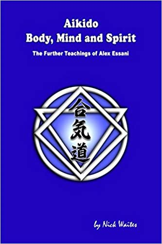 Aikido Body Mind And Spirit The Further Teachings Of Alex Essani
