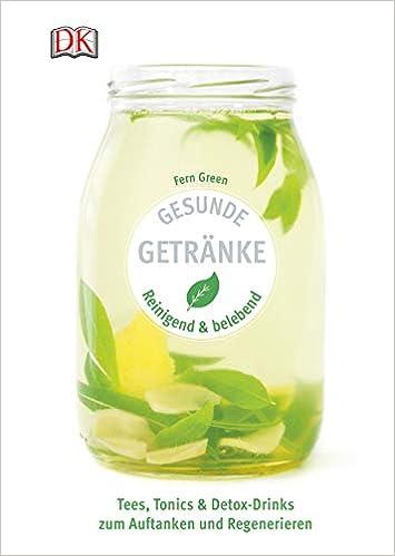Gesunde Getranke Reinigend Und Belebend Tees Tonics Detox