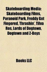 Skateboarding Media: Skateboarding Films, Paranoid Park, Freddy Got Fingered, Thrashin', Tilva Ro, Lords of Dogtown, Dogtown and Z-Boys