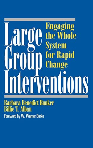 Large Group Interventions: Engaging the Whole System for Rapid Change
