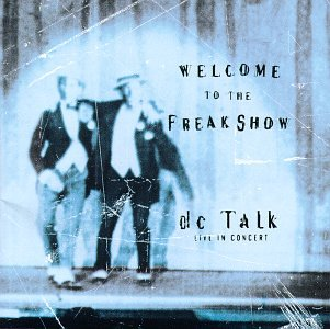 Welcome to the Freak Show: DC Talk Live in Concert by Forefront