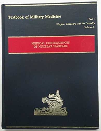 Medical Consequences of Atomic War (Textbook of Military Medicine - Part 1, Volume 2, Warfare, Weaponry, and the Casualty)