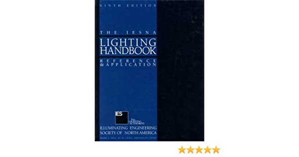 IESNA Lighting Handbook: Illuminating Engineering Society Of North America,  Mark Stanley Rea: 9780879951504: Amazon.com: Books