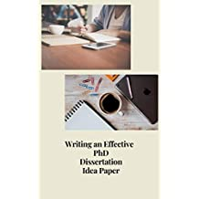 Writing an Effective PhD Dissertation Idea paper (English Edition)