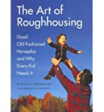 Art of Roughhousing: Good Old Fashioned Horseplay and Why Every Kid Needs it (Paperback) - Common