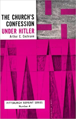 The Church's Confession Under Hitler: Second Edition (Pittsburgh Reprint Series; No. 4)