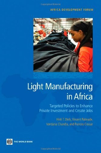 Light Manufacturing in Africa: Targeted Policies to Enhance Private Investment and Create Jobs (Africa Development Forum) by Hinh T. Dinh (2012-02-29)