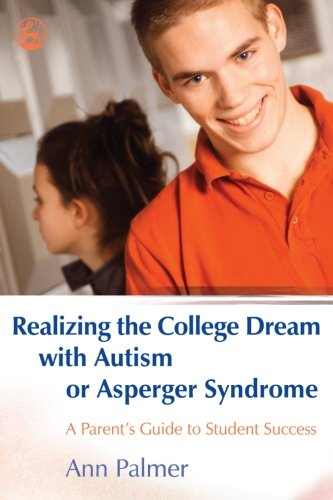 Realizing the College Dream With Autism or Asperger Syndrome: A Parent's Guide to Student Success (Best Colleges For Students With Asperger Syndrome)