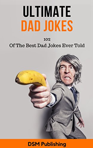 #freebooks – Ultimate Dad Jokes: 102 Of The Best Dad Jokes Ever Told by DSM Publishing