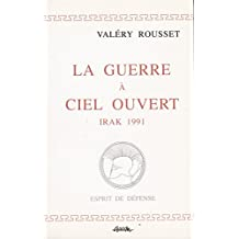 La guerre a ciel ouvert: Irak, 1991 (Collection Esprit de defense) (French Edition)