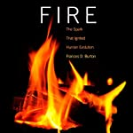 Fire: The Spark That Ignited Human Evolution | Frances D. Burton