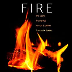 Fire: The Spark That Ignited Human Evolution