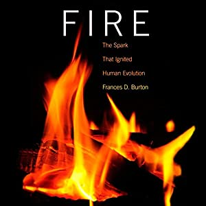 Fire: The Spark That Ignited Human Evolution Hörbuch