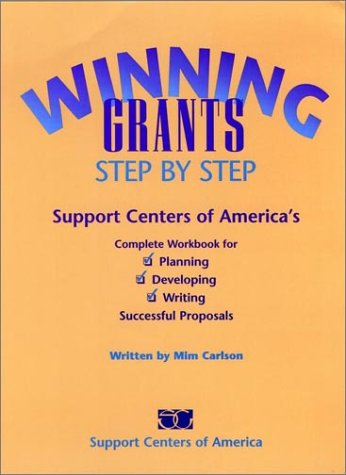 Winning Grants Step by Step: Support Centers of America's Complete Workbook for Planning, Developing, and Writing Succes