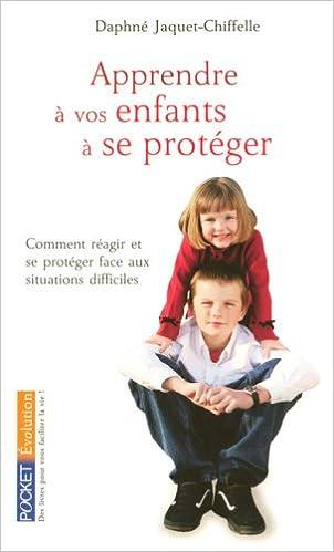 Lire un Apprendre à vos enfants à se protéger : Guide pratique d'autodéfense pdf