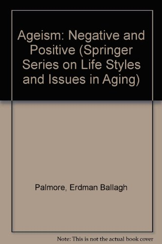 Ageism: Negative and Positive (SPRINGER SERIES ON LIFE STYLES AND ISSUES IN AGING)