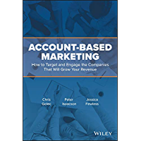 Account-Based Marketing: How to Target and Engage the Companies That Will Grow Your Revenue (English Edition)