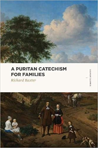 A Puritan Catechism For Families Lexham Classics Richard Baxter 9781577997986 Amazon Books