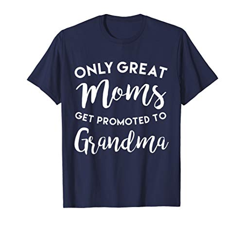 Only Great Moms Get Promoted to Grandma Shirt Mother's Day (The Best Moms Get Promoted To Grandma)